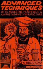 Advanced Techniques of Clandestine Psychedelic & Amphetamine Manufacture, Fester; Uncle Fester